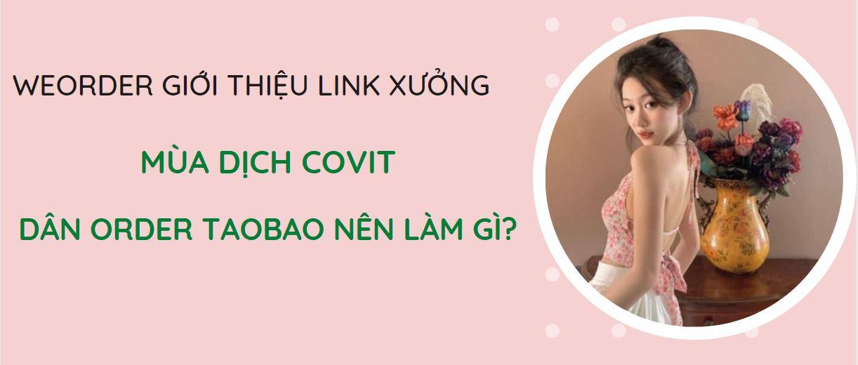 Mùa dịch Covit, dân order Taobao nên làm gì?