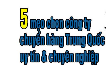 5 mẹo chọn được công ty chuyển hàng Trung Quốc uy tín