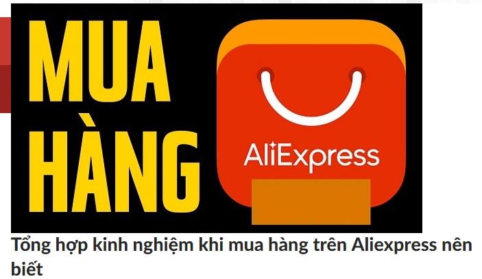 Tổng hợp kinh nghiệm khi mua hàng trên Aliexpress nên biết