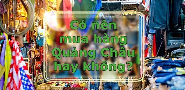 Kinh Nghiệm Nhập Hàng Quảng Châu Với Số Vốn 7 Triệu